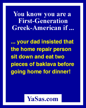 your dad insisted that the home repair person sit down and eat two pieces of baklava before going home for dinner!