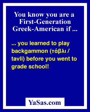 you learned to play backgammon (tavli) before you went to grade school!