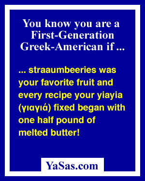 straaumbeeries was your favorite fruit and every recipe your yiayia fixed began with one half pound of melted butter!